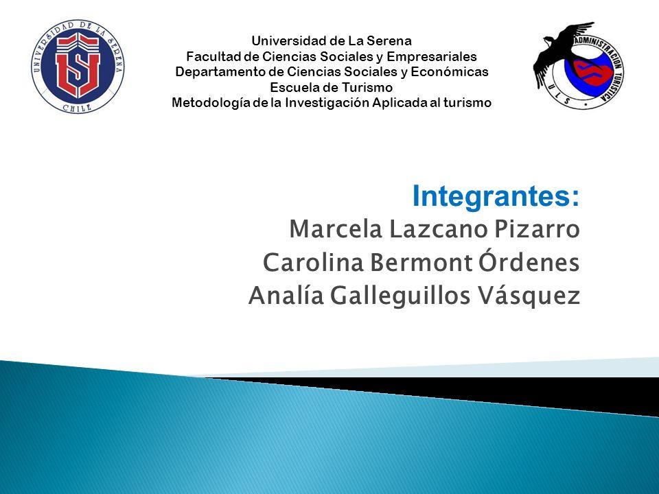 Integrantes: Marcela Lazcano Pizarro Carolina Bermont Órdenes Analía Galleguillos Vásquez Universidad de La Serena Facultad de Ciencias Sociales y Emp