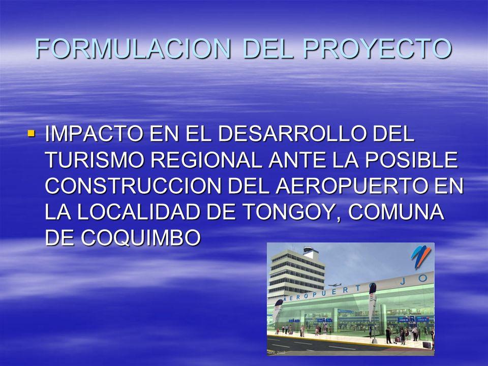 FORMULACION DEL PROYECTO IMPACTO EN EL DESARROLLO DEL TURISMO REGIONAL ANTE LA POSIBLE CONSTRUCCION DEL AEROPUERTO EN LA LOCALIDAD DE TONGOY, COMUNA D