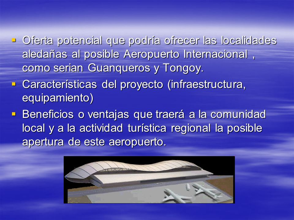 Oferta potencial que podría ofrecer las localidades aledañas al posible Aeropuerto Internacional, como serian Guanqueros y Tongoy. Oferta potencial qu