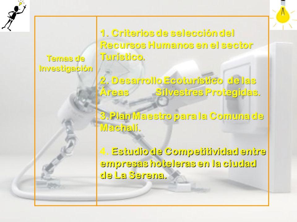 Temas de Investigación 1. Criterios de selección del Recursos Humanos en el sector Turístico. 2. Desarrollo Ecoturístico de las Áreas Silvestres Prote