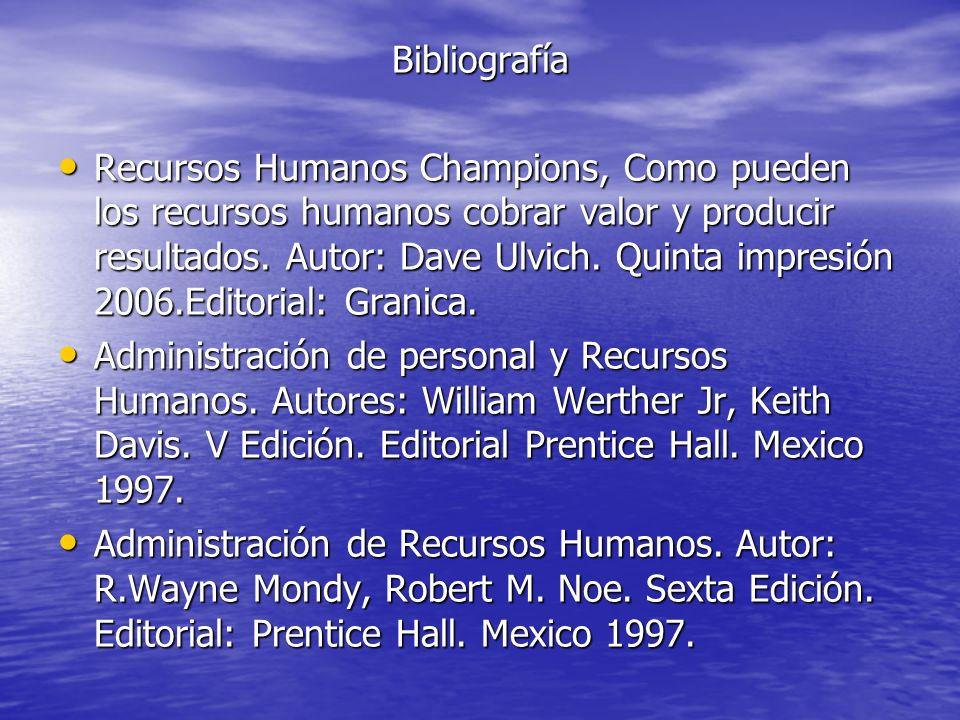 Bibliografía Recursos Humanos Champions, Como pueden los recursos humanos cobrar valor y producir resultados. Autor: Dave Ulvich. Quinta impresión 200