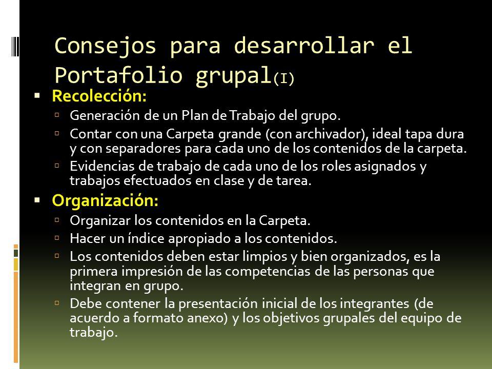 Consejos para desarrollar el Portafolio grupal (I) Recolección: Generación de un Plan de Trabajo del grupo. Contar con una Carpeta grande (con archiva