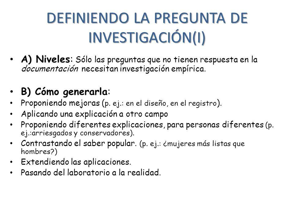 DEFINIENDO LA PREGUNTA DE INVESTIGACIÓN(II) C) Características que debe cumplir la pregunta: a) Que no se conozca la respuesta.