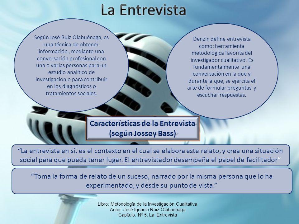 Libro: Metodología de la Investigación Cualitativa Autor: José Ignacio Ruiz Olabuénaga Capítulo: Nº 5, La Entrevista Según José Ruiz Olabuénaga, es un