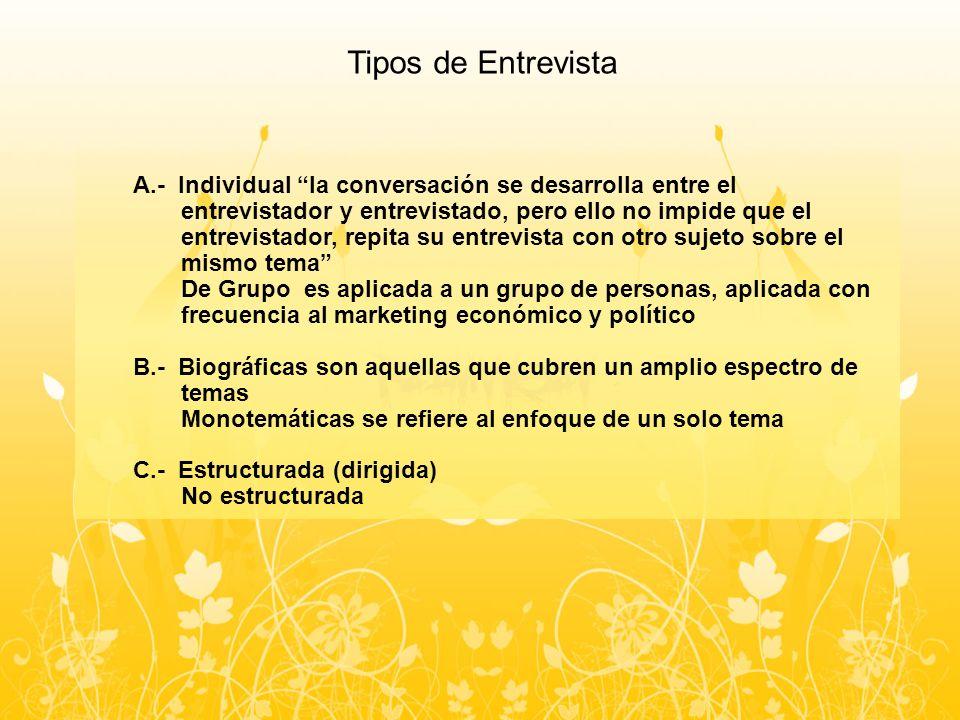 Tipos de Entrevista A.- Individual la conversación se desarrolla entre el entrevistador y entrevistado, pero ello no impide que el entrevistador, repi