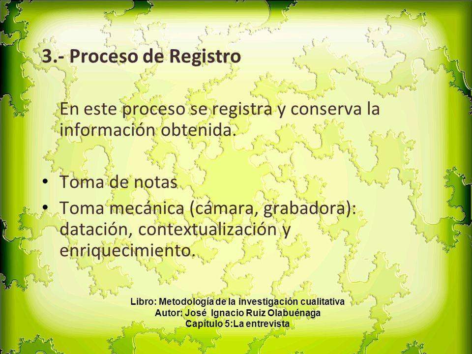 3.- Proceso de Registro En este proceso se registra y conserva la información obtenida. Toma de notas Toma mecánica (cámara, grabadora): datación, con