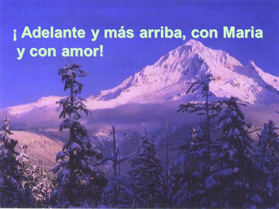 ¡ Adelante y más arriba, con Maria y con amor! y con amor!
