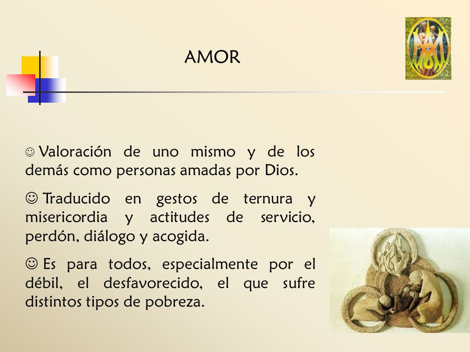 AMOR Valoración de uno mismo y de los demás como personas amadas por Dios. Traducido en gestos de ternura y misericordia y actitudes de servicio, perd