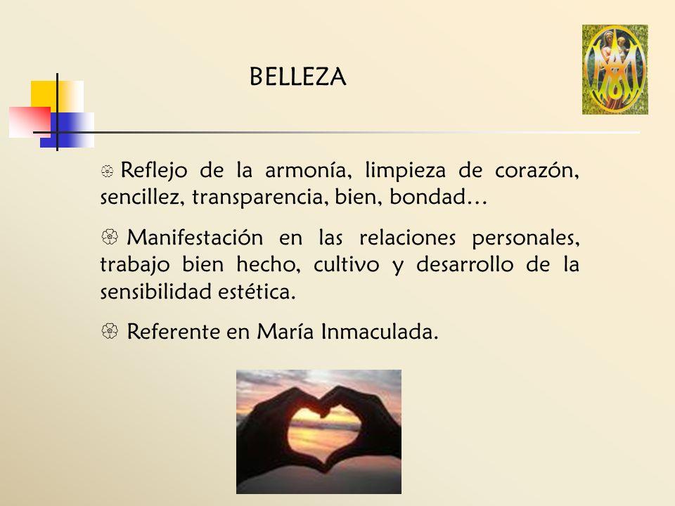 BELLEZA Reflejo de la armonía, limpieza de corazón, sencillez, transparencia, bien, bondad… Manifestación en las relaciones personales, trabajo bien h