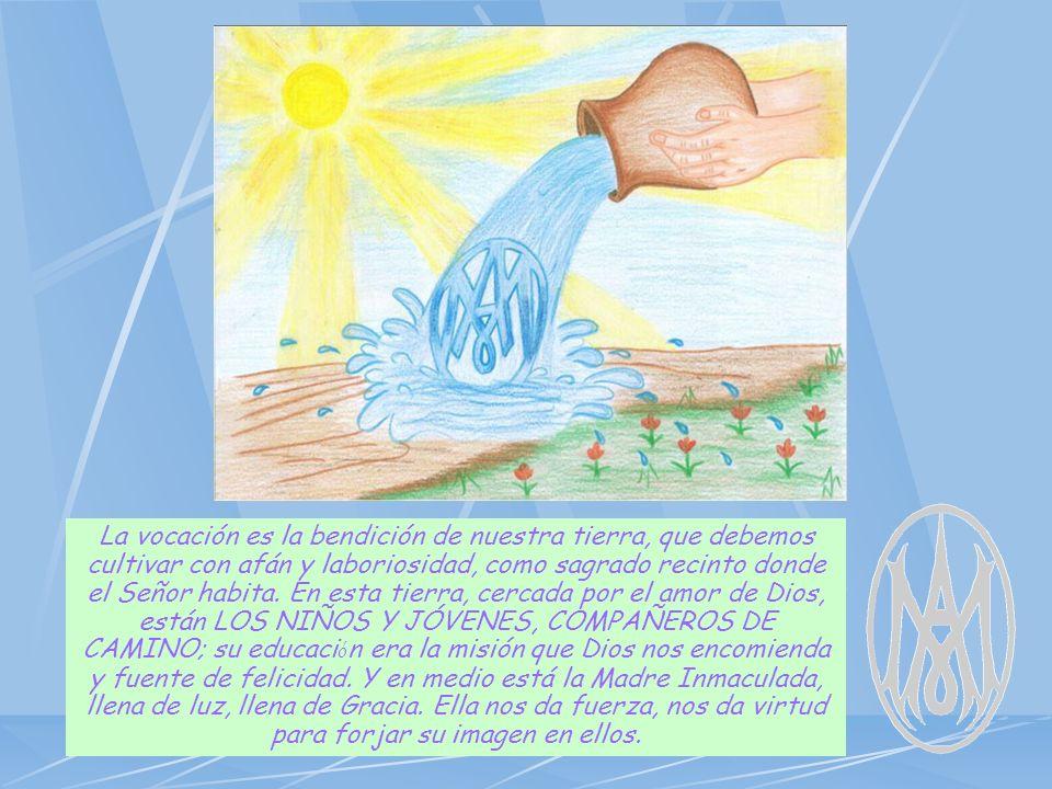 La vocación es la bendición de nuestra tierra, que debemos cultivar con afán y laboriosidad, como sagrado recinto donde el Señor habita.