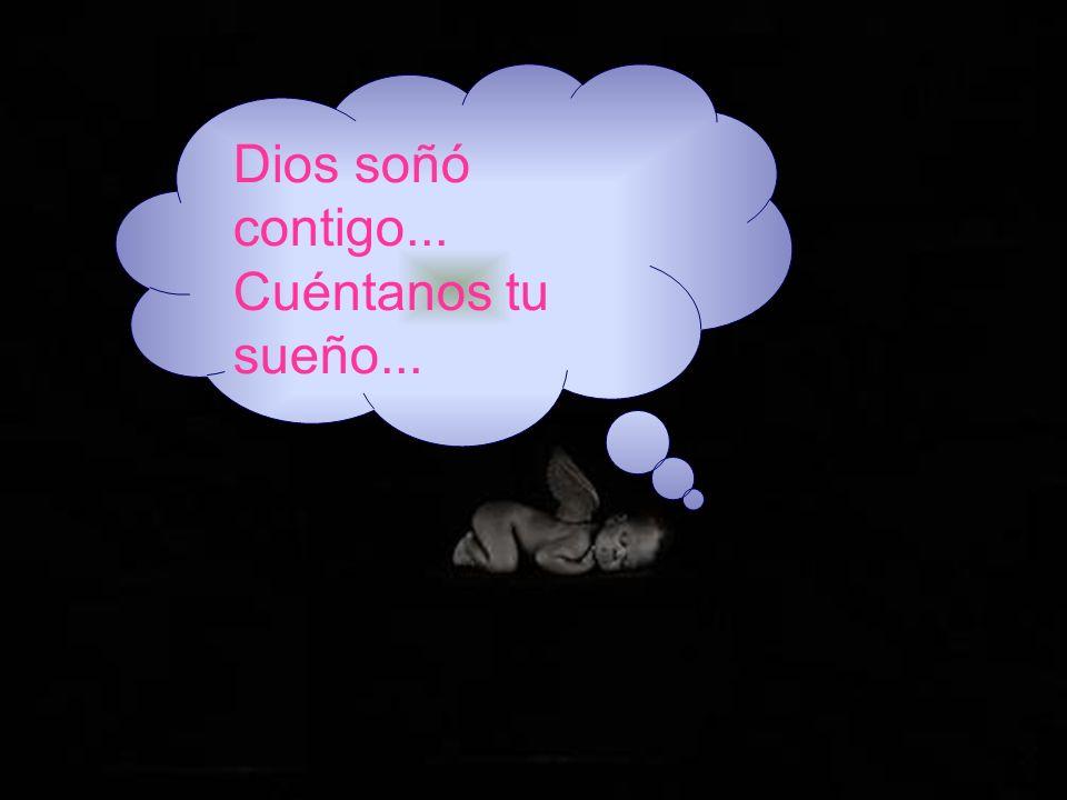 Dios soñó contigo... Cuéntanos tu sueño...