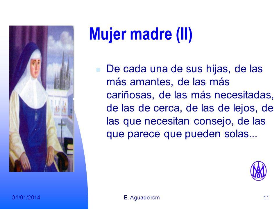 31/01/2014E. Aguado rcm10 Mujer madre De una Congregación, que ella define como débil bajel tripulado por pobres mujeres. De un grupo de mujeres solas