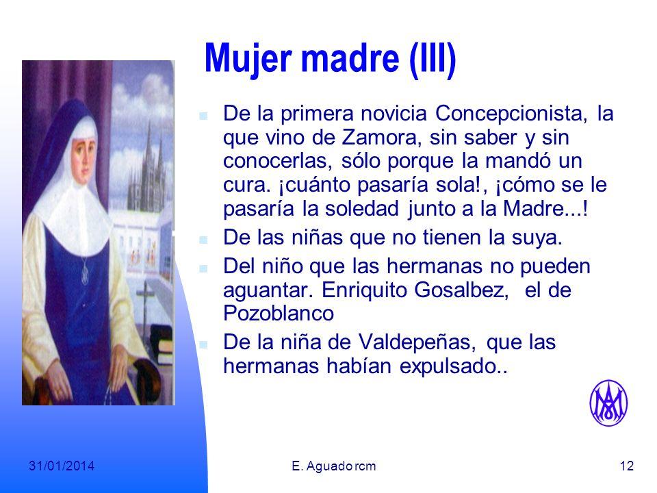 31/01/2014E. Aguado rcm11 Mujer madre (II) De cada una de sus hijas, de las más amantes, de las más cariñosas, de las más necesitadas, de las de cerca