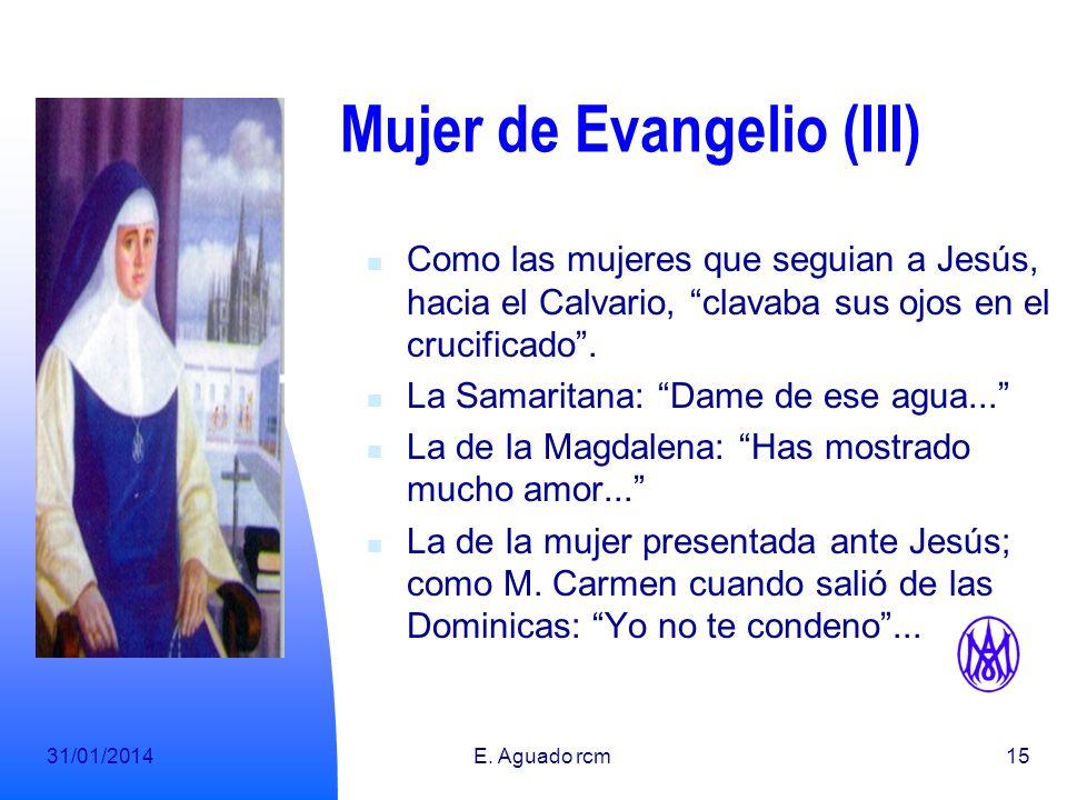 31/01/2014E. Aguado rcm14 Mujer de Evangelio (II) Como la Mujer cananea, la que mereció las palabra de Cristo de especial aprecio de Cristo: Mujer, gr