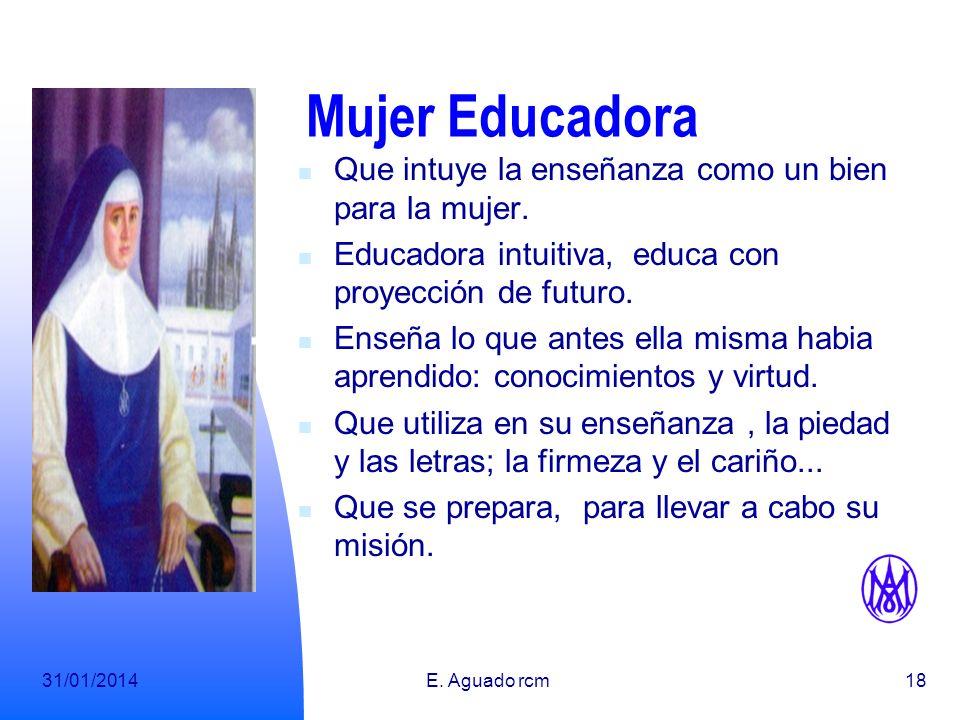 31/01/2014E.Aguado rcm18 Mujer Educadora Que intuye la enseñanza como un bien para la mujer.