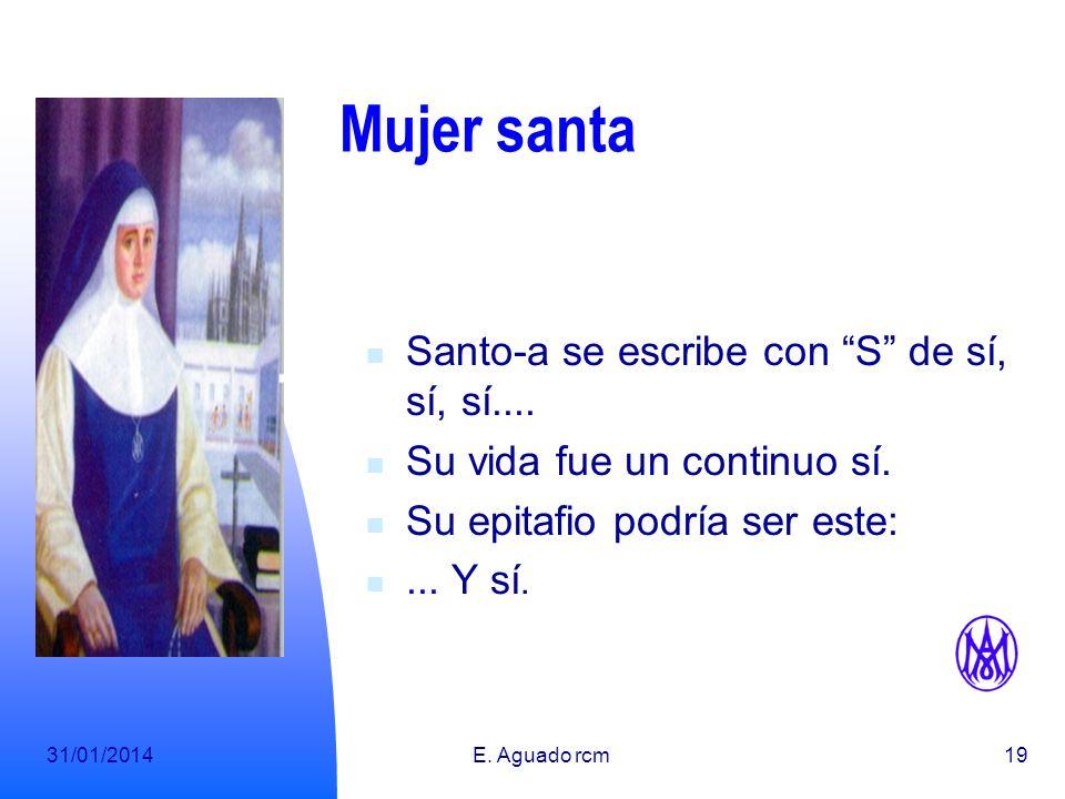 31/01/2014E.Aguado rcm19 Mujer santa Santo-a se escribe con S de sí, sí, sí....