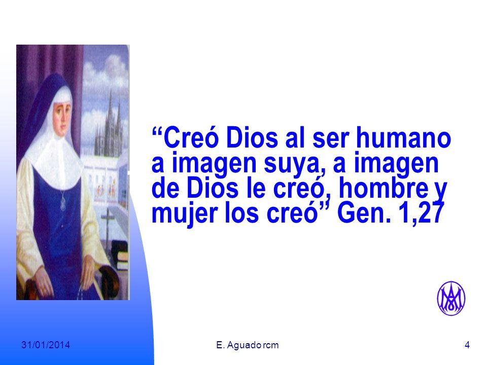 31/01/2014E. Aguado rcm3... Y SEGUIMOS... Con la doctrina de la Iglesia La mujer está llamada a formar parte de la estructura viva y operante del Cris