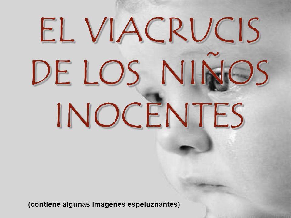 EL VIACRUCIS DE LOS NIÑOS INOCENTES EL VIACRUCIS DE LOS NIÑOS INOCENTES (contiene algunas imagenes espeluznantes)
