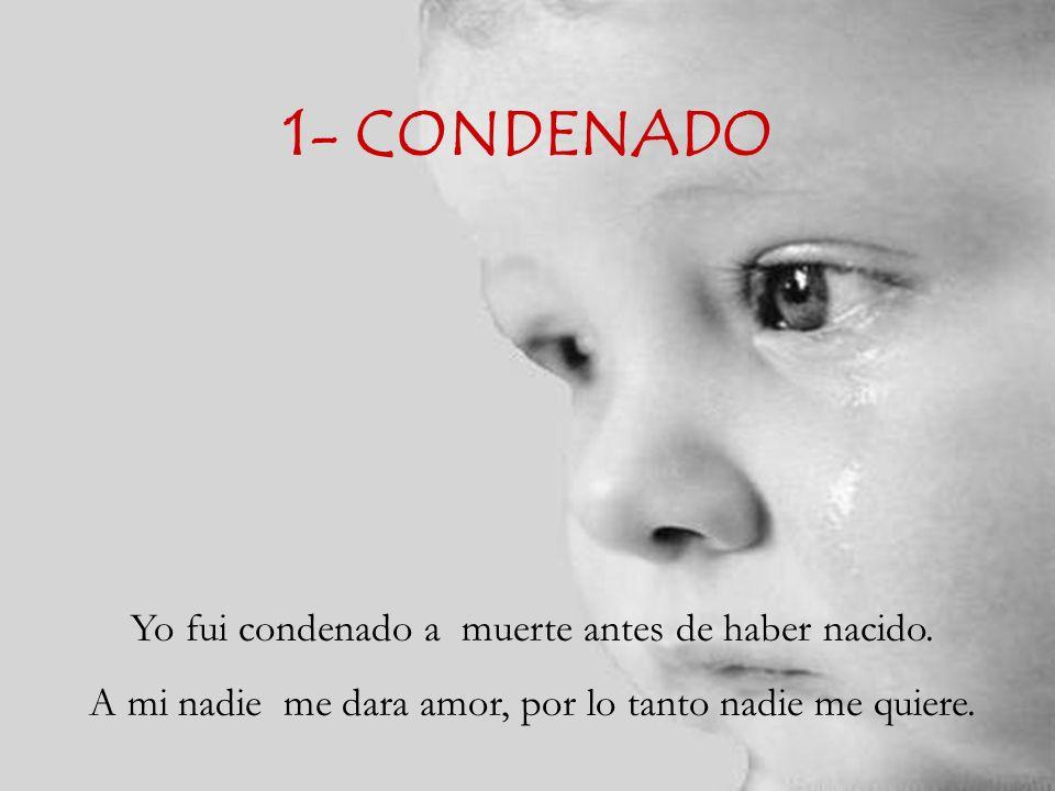 1- CONDENADO Yo fui condenado a muerte antes de haber nacido.