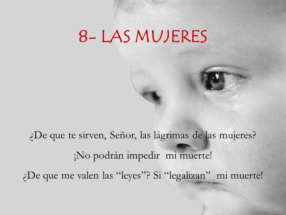 8- LAS MUJERES ¿De que te sirven, Señor, las lágrimas de las mujeres.