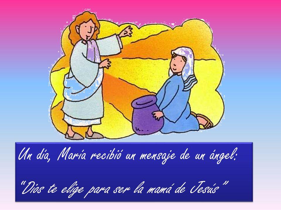Un día, María recibió un mensaje de un ángel: Dios te elige para ser la mamá de Jesús Un día, María recibió un mensaje de un ángel: Dios te elige para