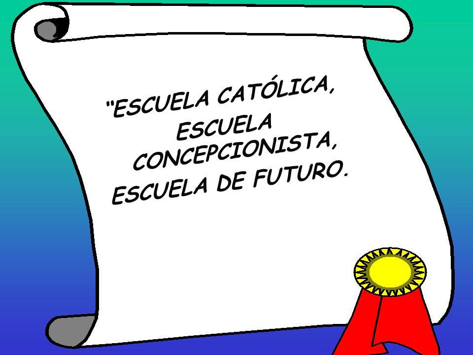 ESCUELA CATÓLICA, ESCUELA CONCEPCIONISTA, ESCUELA DE FUTURO.