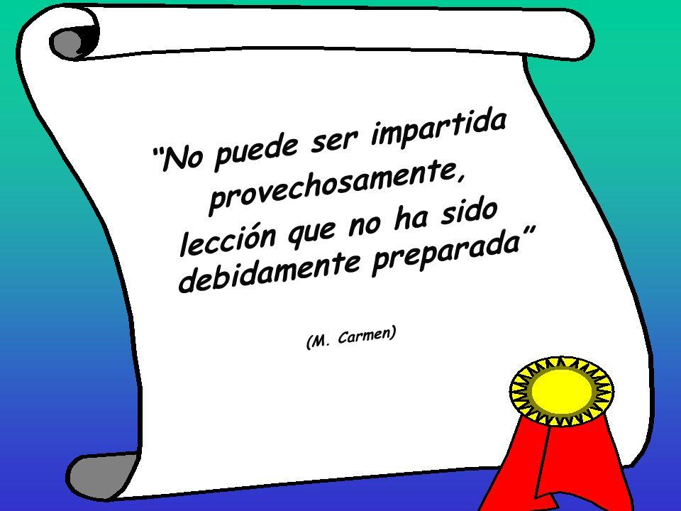 No puede ser impartida provechosamente, lección que no ha sido debidamente preparada (M. Carmen)