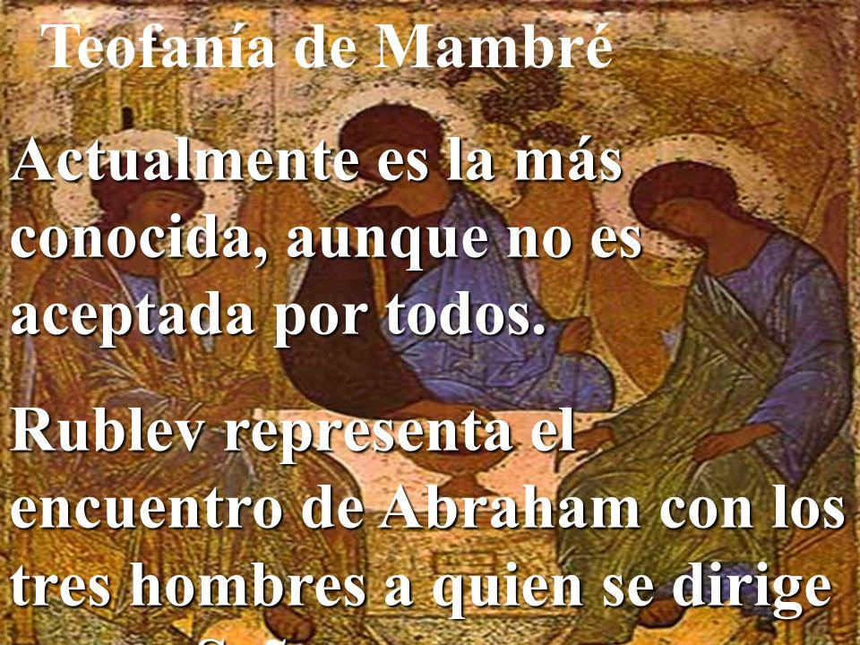 Teofanía de Mambré Actualmente es la más conocida, aunque no es aceptada por todos. Rublev representa el encuentro de Abraham con los tres hombres a q
