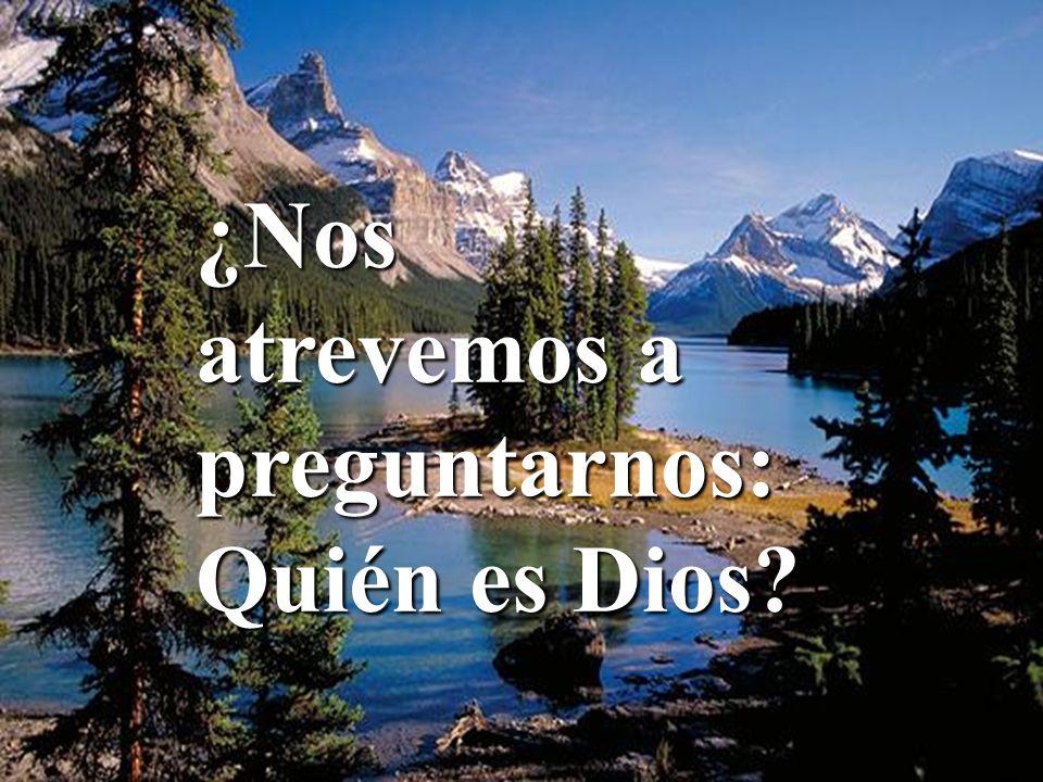 ¿Nos atrevemos a preguntarnos: Quién es Dios?