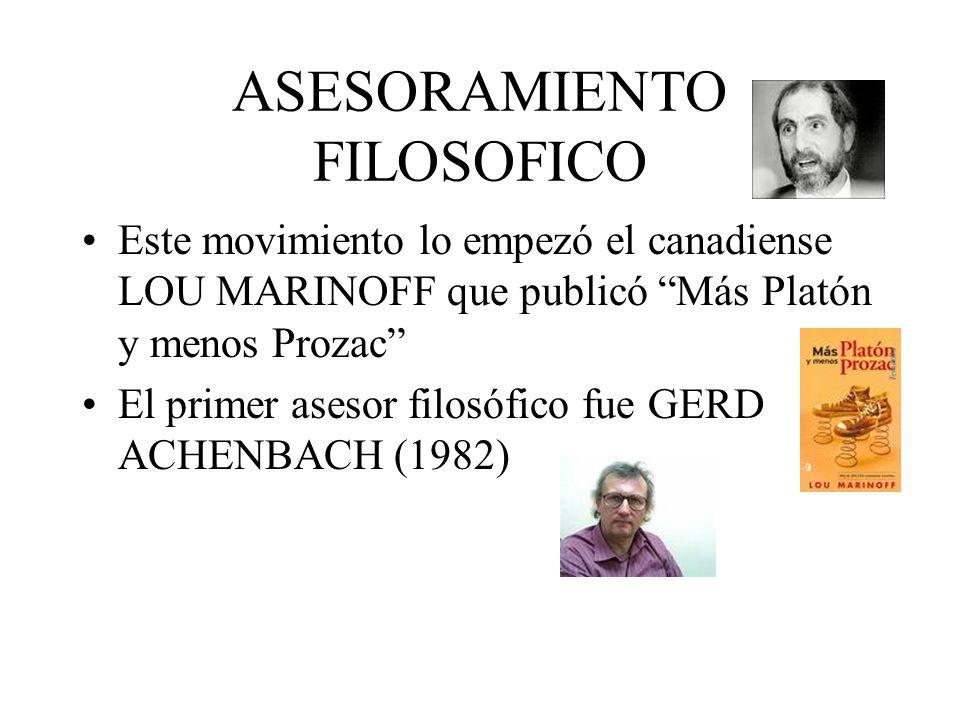 ASESORAMIENTO FILOSOFICO Este movimiento lo empezó el canadiense LOU MARINOFF que publicó Más Platón y menos Prozac El primer asesor filosófico fue GE