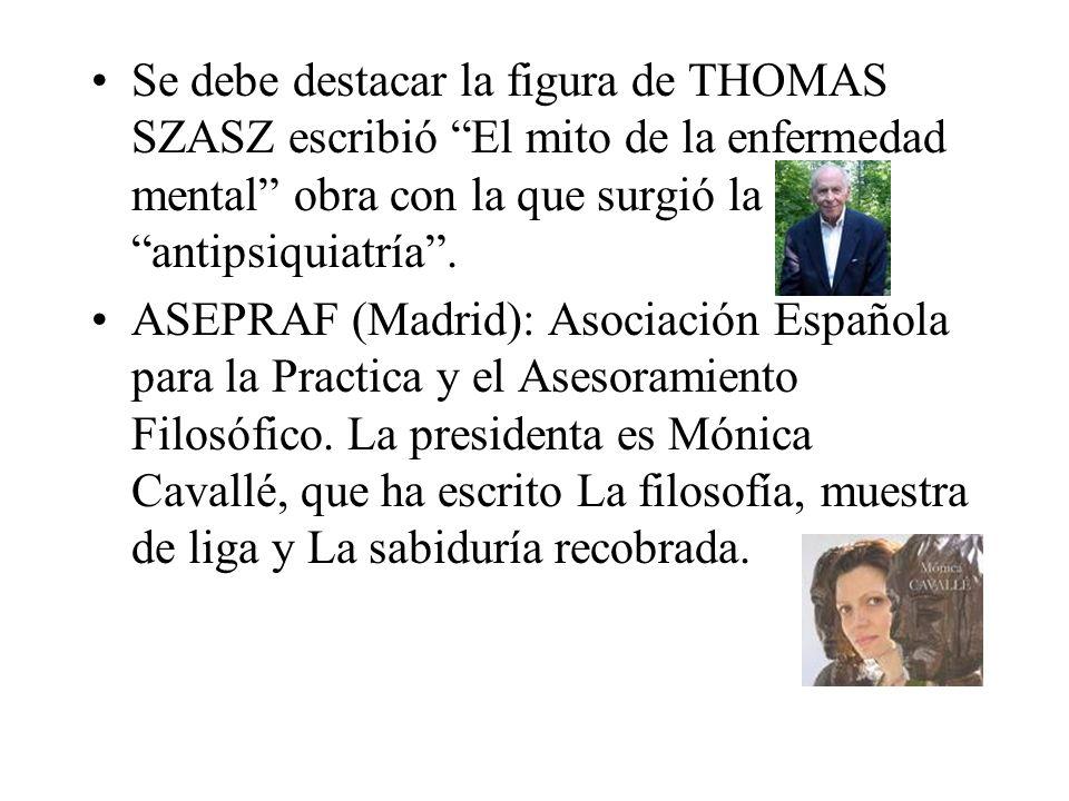 Se debe destacar la figura de THOMAS SZASZ escribió El mito de la enfermedad mental obra con la que surgió la antipsiquiatría. ASEPRAF (Madrid): Asoci