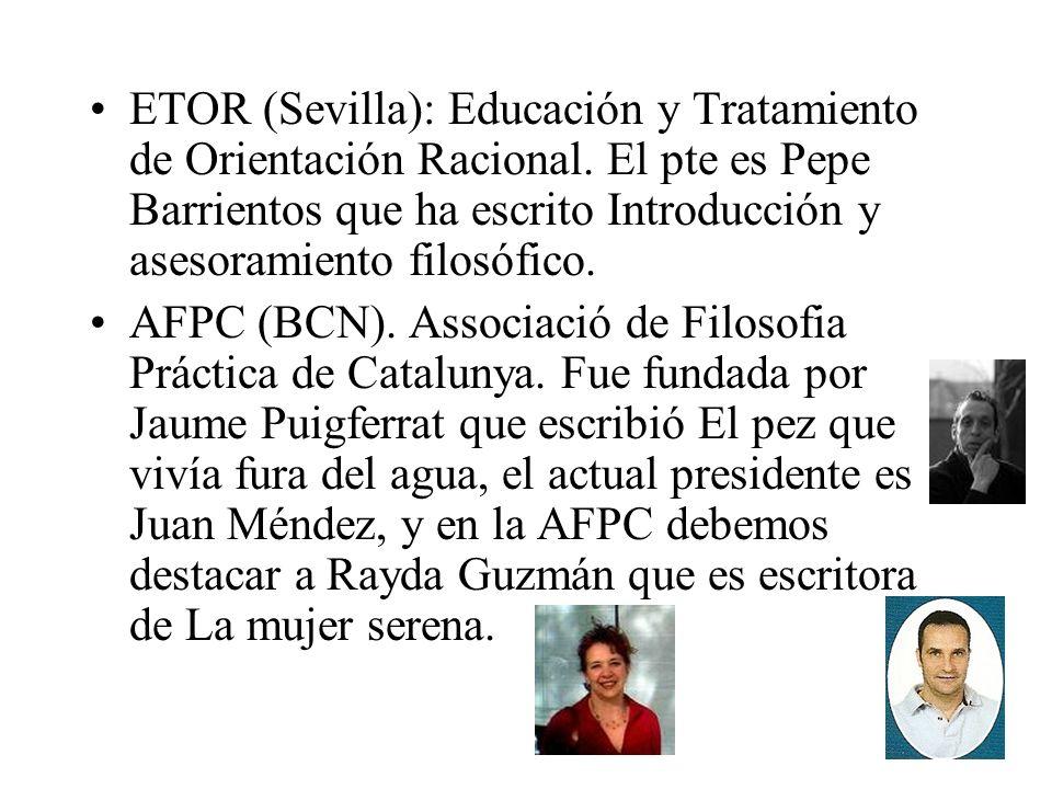 ETOR (Sevilla): Educación y Tratamiento de Orientación Racional. El pte es Pepe Barrientos que ha escrito Introducción y asesoramiento filosófico. AFP