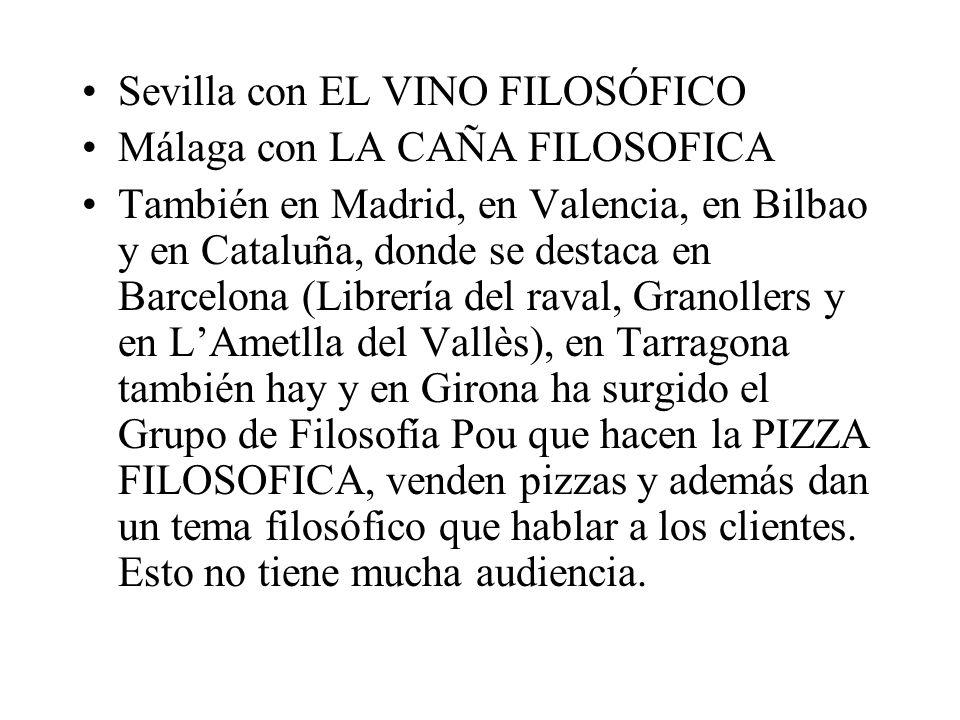 Sevilla con EL VINO FILOSÓFICO Málaga con LA CAÑA FILOSOFICA También en Madrid, en Valencia, en Bilbao y en Cataluña, donde se destaca en Barcelona (L