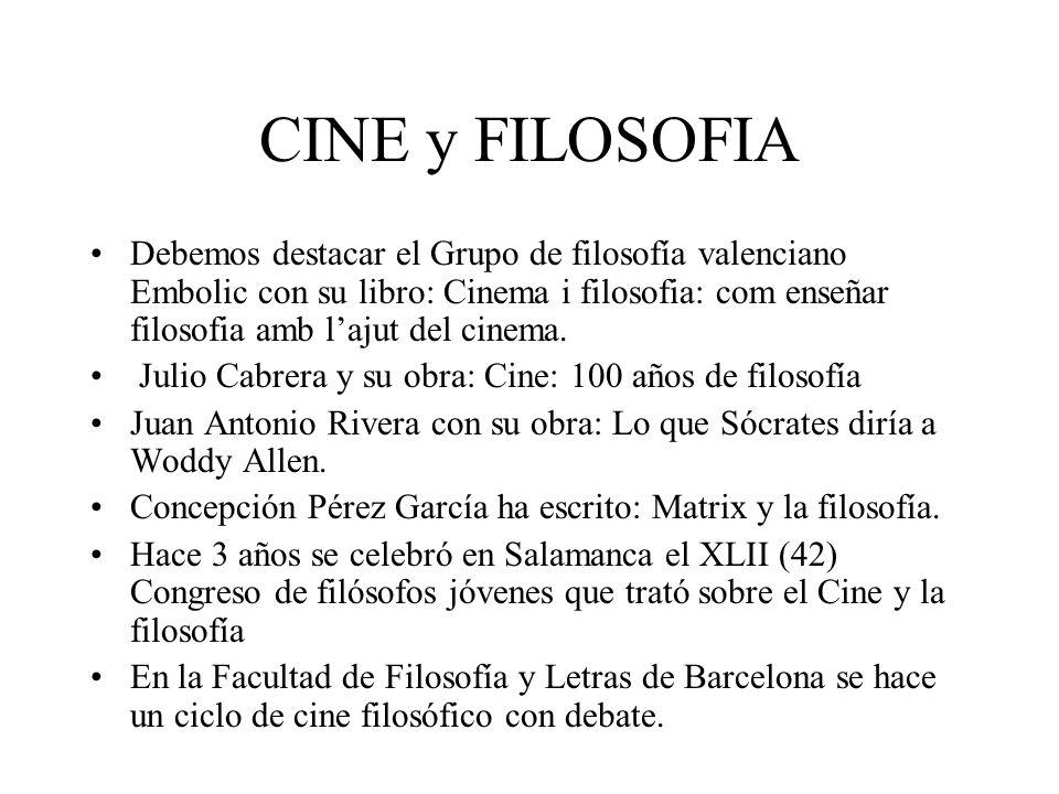 CINE y FILOSOFIA Debemos destacar el Grupo de filosofía valenciano Embolic con su libro: Cinema i filosofia: com enseñar filosofia amb lajut del cinem