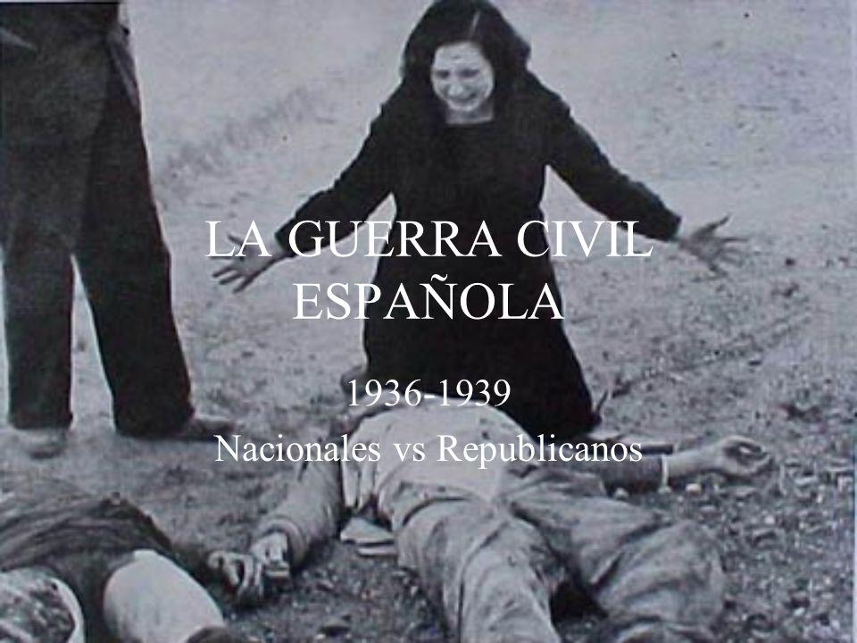 LA GUERRA CIVIL ESPAÑOLA 1936-1939 Nacionales vs Republicanos