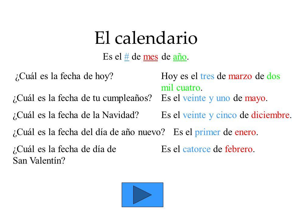El calendario ¿Cuál es la fecha de hoy? ¿Cuál es la fecha de tu cumpleaños? ¿Cuál es la fecha de la Navidad? ¿Cuál es la fecha del día de año nuevo? ¿