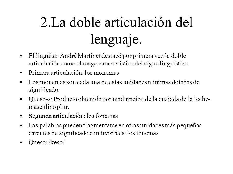 2.La doble articulación del lenguaje. El lingüista André Martinet destacó por primera vez la doble articulación como el rasgo característico del signo