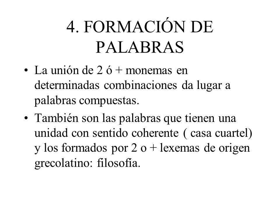 4. FORMACIÓN DE PALABRAS La unión de 2 ó + monemas en determinadas combinaciones da lugar a palabras compuestas. También son las palabras que tienen u
