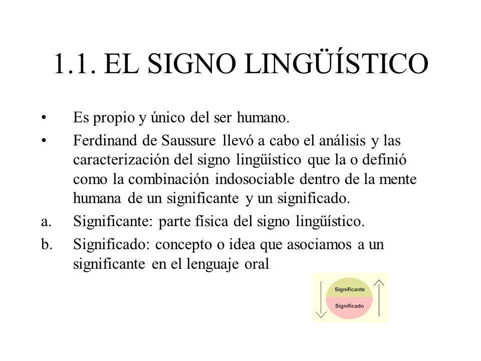 1.1. EL SIGNO LINGÜÍSTICO Es propio y único del ser humano. Ferdinand de Saussure llevó a cabo el análisis y las caracterización del signo lingüístico