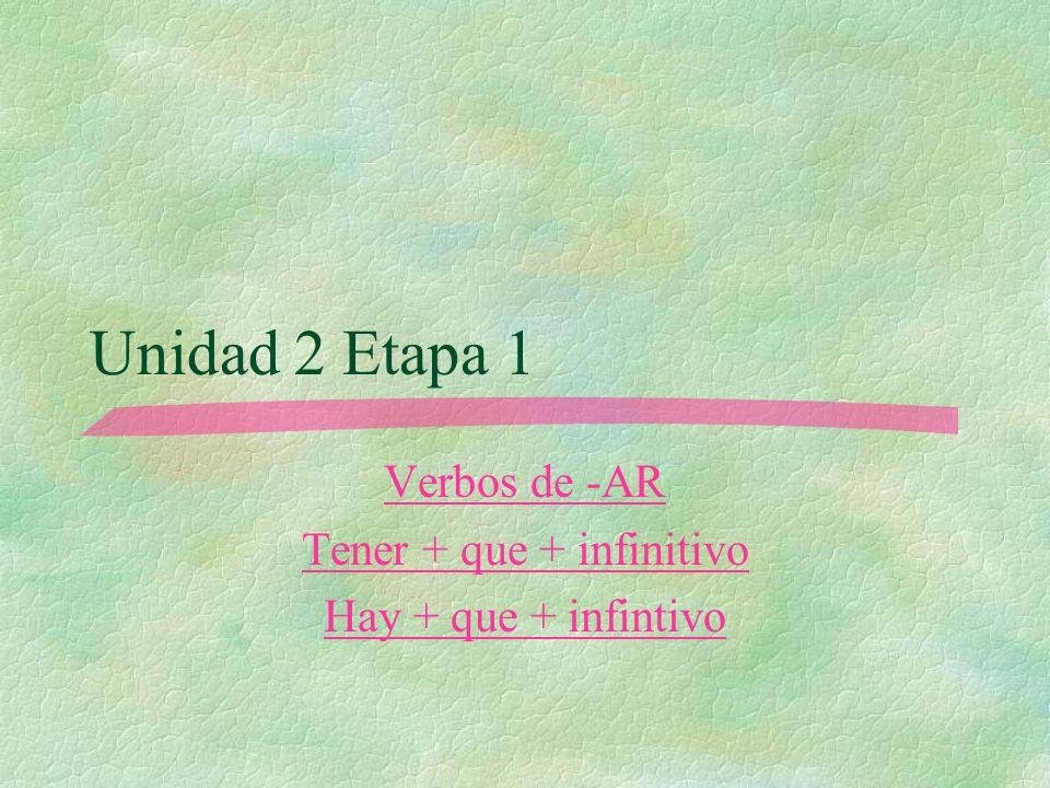 Unidad 2 Etapa 1 Verbos de -AR Tener + que + infinitivo Hay + que + infintivo