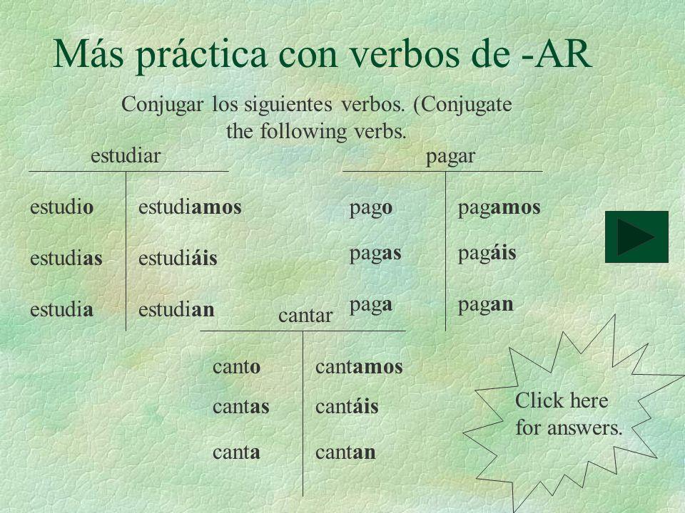 Más práctica con verbos de -AR estudiarpagar cantar estudio estudias estudia estudiamos estudiáis estudian pago canto pagas cantas paga canta pagamos