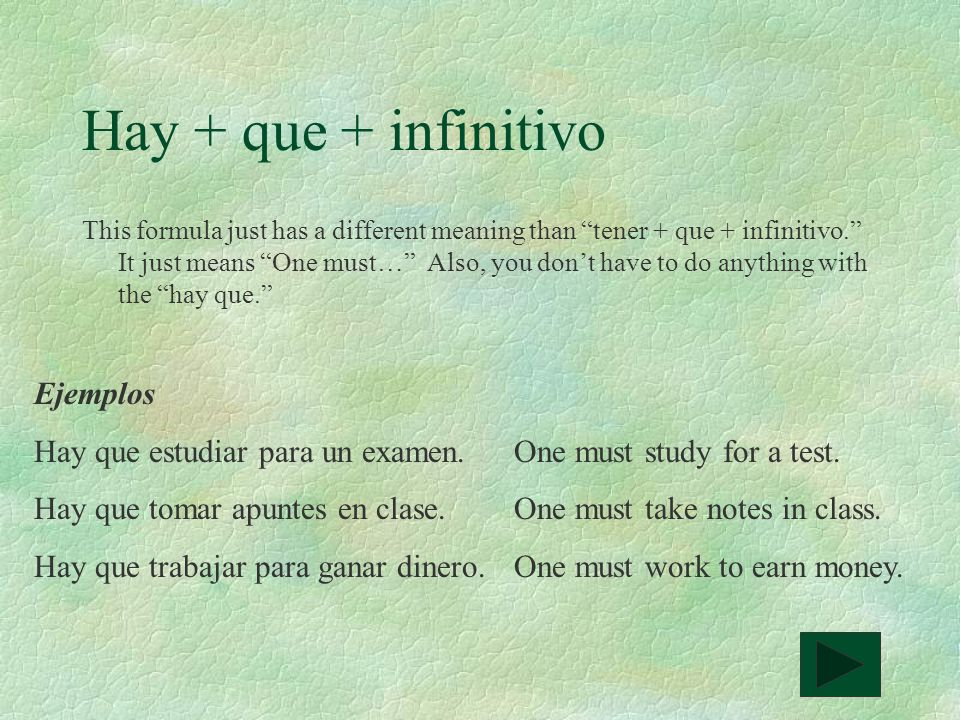 Hay + que + infinitivo This formula just has a different meaning than tener + que + infinitivo. It just means One must… Also, you dont have to do anyt