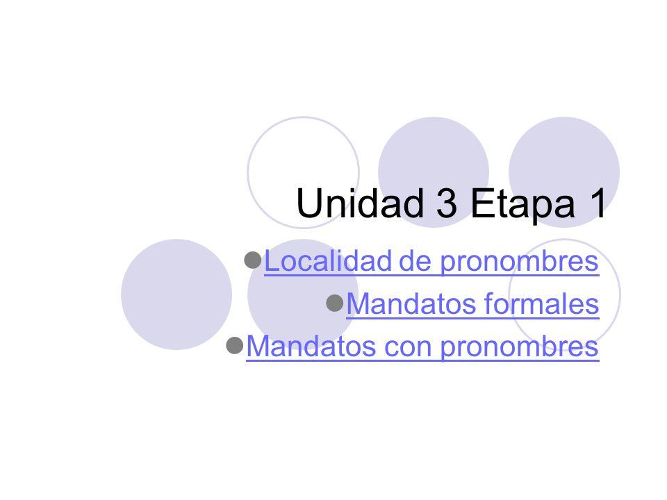 Unidad 3 Etapa 1 Localidad de pronombres Mandatos formales Mandatos con pronombres