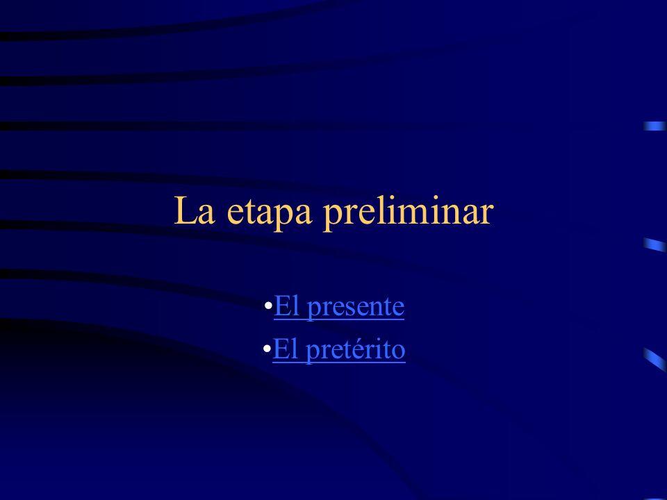 La etapa preliminar El presente El pretérito
