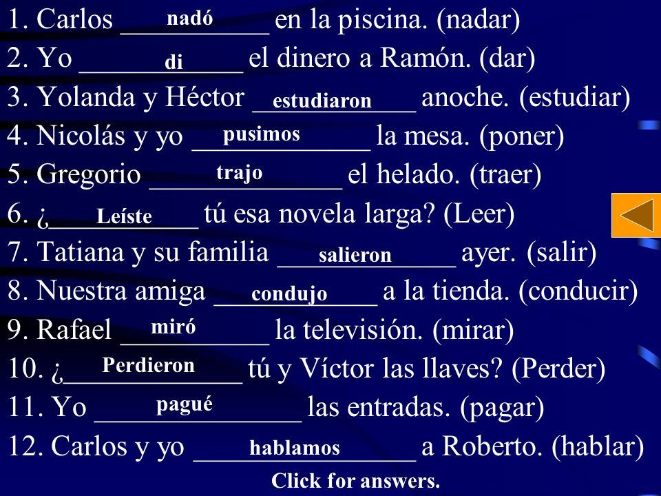 1. Carlos __________ en la piscina. (nadar) 2. Yo ___________ el dinero a Ramón.