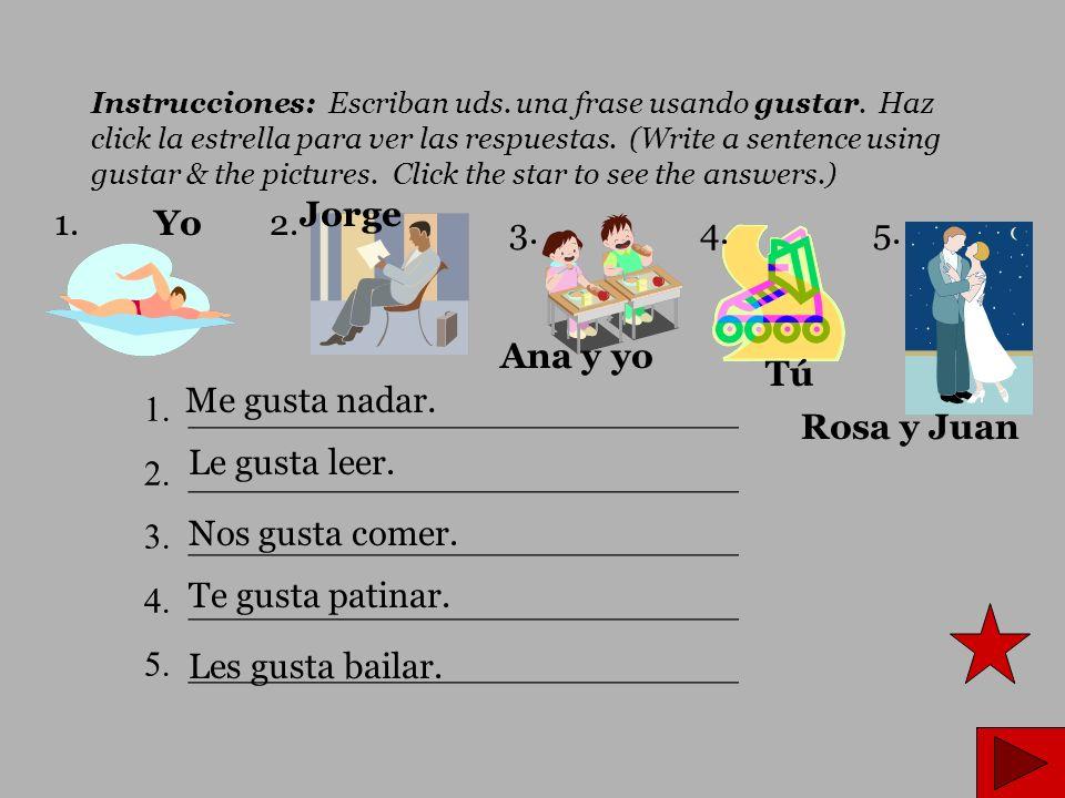 Instrucciones: Escriban uds. una frase usando gustar.
