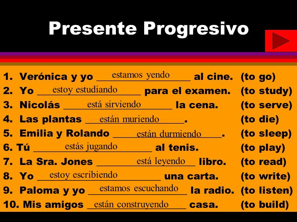 Presente Progresivo 1. Verónica y yo ___________________ al cine.(to go) 2. Yo _____________________ para el examen.(to study) 3. Nicolás ____________