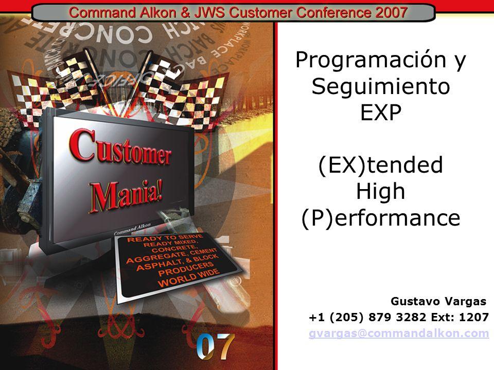 Programación y Seguimiento EXP (EX)tended High (P)erformance Gustavo Vargas +1 (205) 879 3282 Ext: 1207 gvargas@commandalkon.com