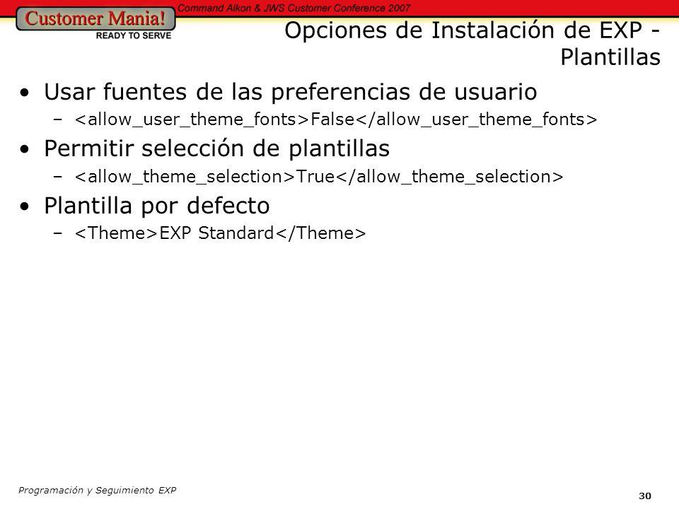 Programación y Seguimiento EXP 30 Opciones de Instalación de EXP - Plantillas Usar fuentes de las preferencias de usuario – False Permitir selección de plantillas – True Plantilla por defecto – EXP Standard