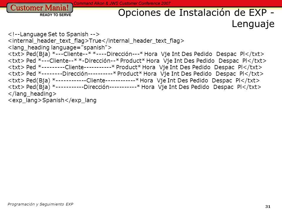 Programación y Seguimiento EXP 31 Opciones de Instalación de EXP - Lenguaje True Ped(Bja) *---Cliente--* *----Dirección---* Hora Vje Int Des Pedido Despac Pl Ped *---Cliente--* *-Dirección--* Product* Hora Vje Int Des Pedido Despac Pl Ped *---------Cliente-----------* Product* Hora Vje Int Des Pedido Despac Pl Ped *--------Dirección----------* Product* Hora Vje Int Des Pedido Despac Pl Ped(Bja) *------------Cliente------------* Hora Vje Int Des Pedido Despac Pl Ped(Bja) *-----------Dirección-----------* Hora Vje Int Des Pedido Despac Pl Spanish</exp_lang